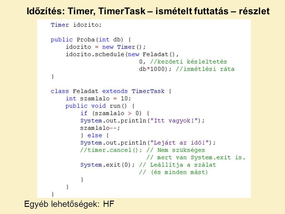 Időzítés: Timer, TimerTask – ismételt futtatás – részlet Egyéb lehetőségek: HF
