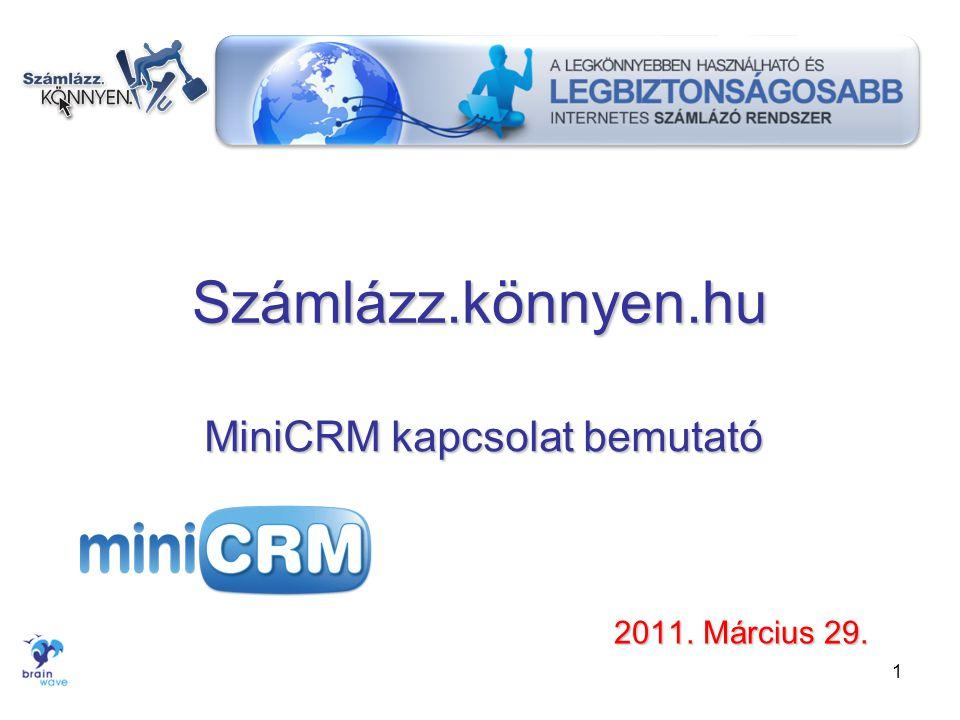 Bevezető •A MiniCRM modul nem csak a vevők szinkronizációját oldja meg, hanem a Számlázz.Könnyen-el kiállított számlákat visszatölti a MiniCRM rendszerébe, így a vevő adatainál is megtalálja ezek után a számlákat a MiniCRM-ben.