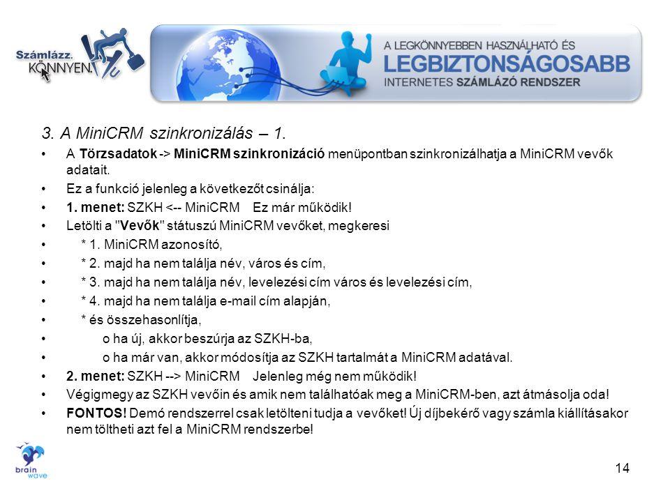 3. A MiniCRM szinkronizálás – 1. •A Törzsadatok -> MiniCRM szinkronizáció menüpontban szinkronizálhatja a MiniCRM vevők adatait. •Ez a funkció jelenle
