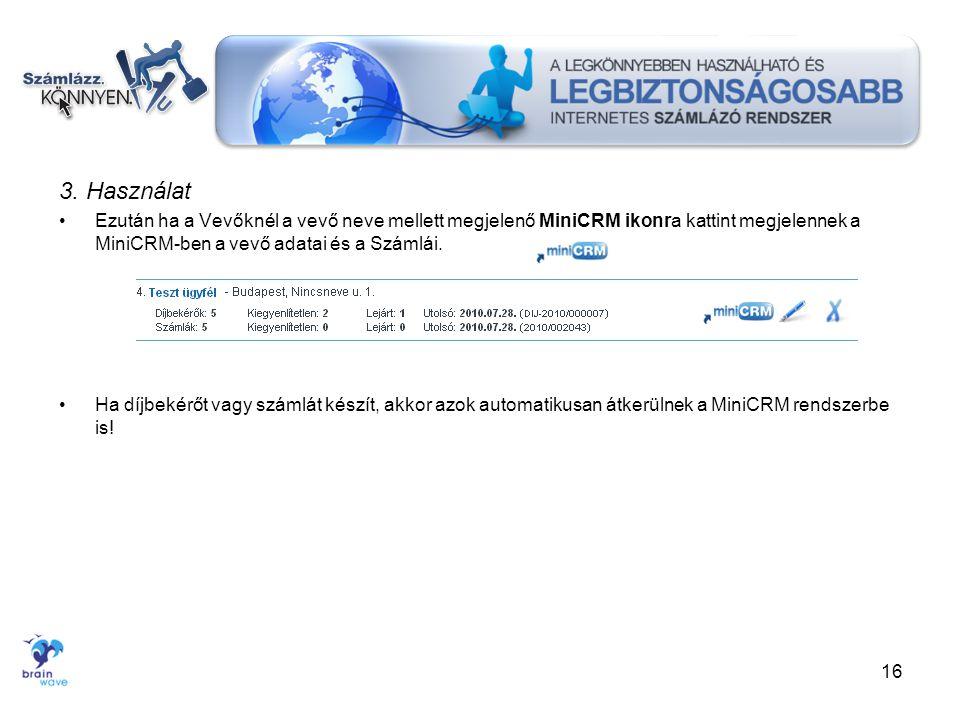 3. Használat •Ezután ha a Vevőknél a vevő neve mellett megjelenő MiniCRM ikonra kattint megjelennek a MiniCRM-ben a vevő adatai és a Számlái. •Ha díjb