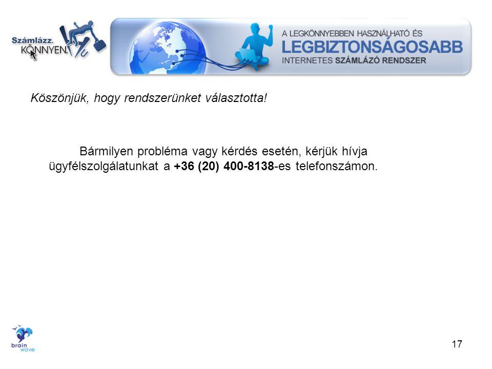 Köszönjük, hogy rendszerünket választotta! Bármilyen probléma vagy kérdés esetén, kérjük hívja ügyfélszolgálatunkat a +36 (20) 400-8138-es telefonszám