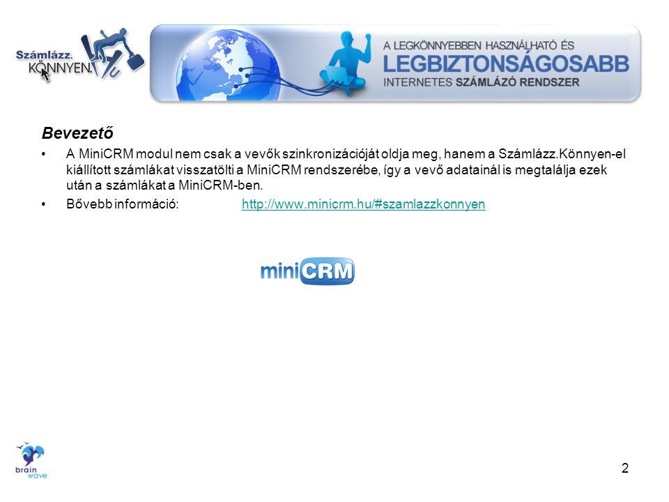 Bevezető •A MiniCRM modul nem csak a vevők szinkronizációját oldja meg, hanem a Számlázz.Könnyen-el kiállított számlákat visszatölti a MiniCRM rendsze