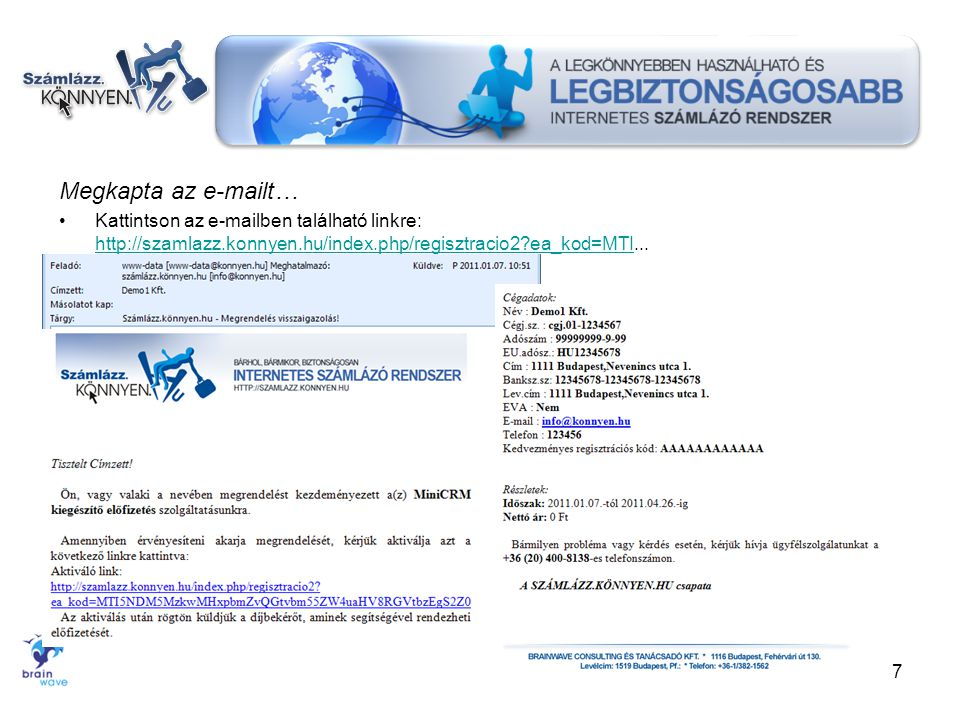 Megkapta az e-mailt… •Kattintson az e-mailben található linkre: http://szamlazz.konnyen.hu/index.php/regisztracio2?ea_kod=MTI... http://szamlazz.konny