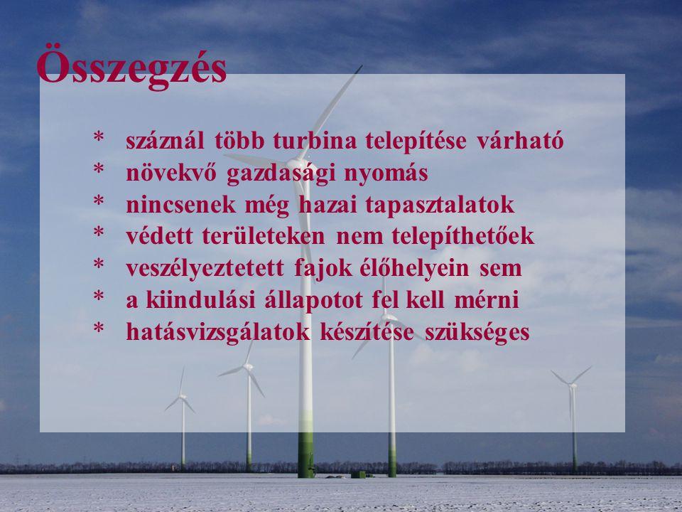 Összegzés * száznál több turbina telepítése várható * növekvő gazdasági nyomás * nincsenek még hazai tapasztalatok * védett területeken nem telepíthet