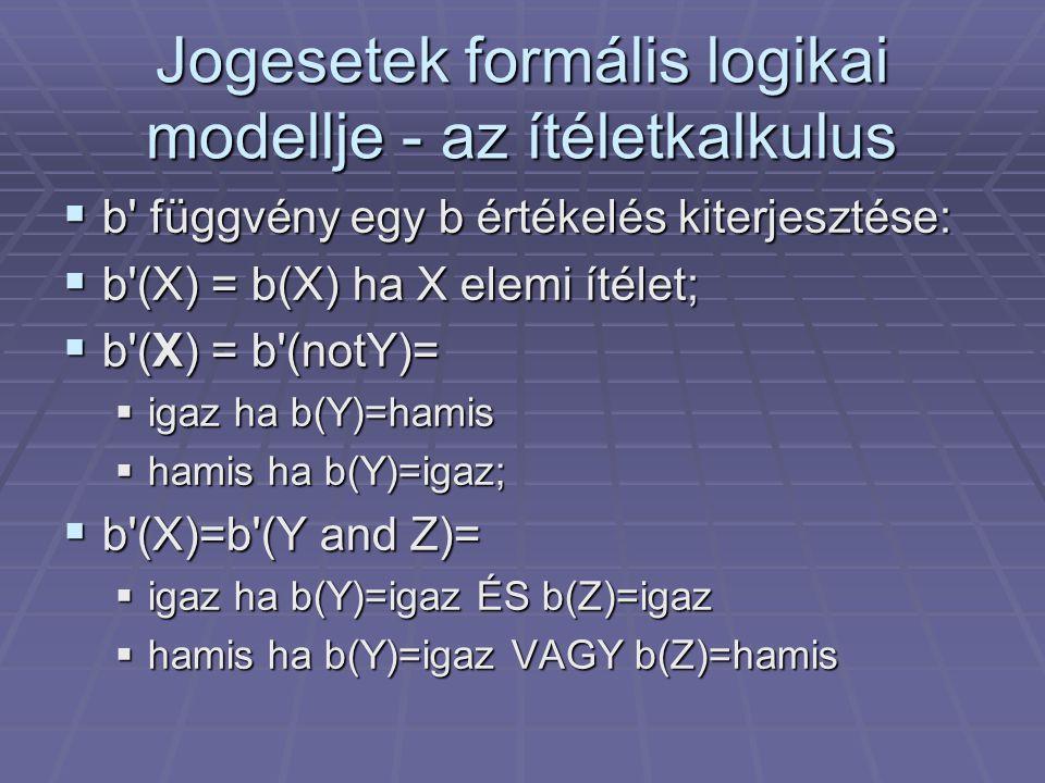  b' függvény egy b értékelés kiterjesztése:  b'(X) = b(X) ha X elemi ítélet;  b'(X) = b'(notY)=  igaz ha b(Y)=hamis  hamis ha b(Y)=igaz;  b'(X)=