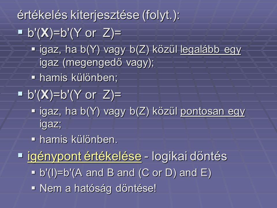 értékelés kiterjesztése (folyt.):  b'(X)=b'(Y or Z)=  igaz, ha b(Y) vagy b(Z) közül legalább egy igaz (megengedő vagy);  hamis különben;  b'(X)=b'