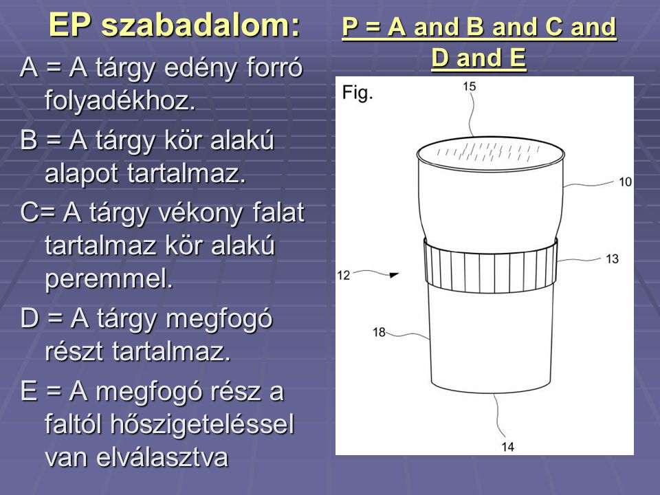 P = A and B and C and D and E EP szabadalom: A = A tárgy edény forró folyadékhoz. B = A tárgy kör alakú alapot tartalmaz. C= A tárgy vékony falat tart