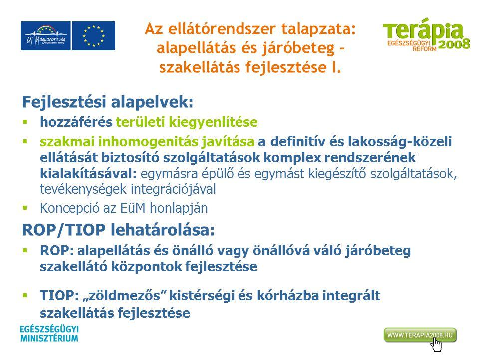 Az ellátórendszer talapzata: alapellátás és járóbeteg - szakellátás fejlesztése I. Fejlesztési alapelvek:  hozzáférés területi kiegyenlítése  szakma