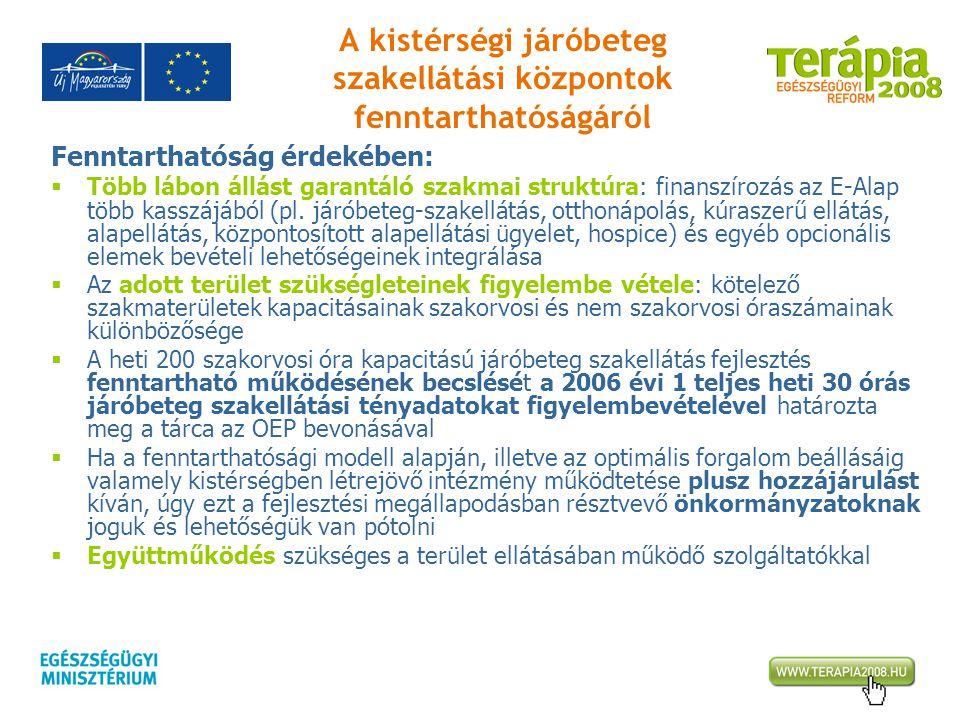 A kistérségi járóbeteg szakellátási központok fenntarthatóságáról Fenntarthatóság érdekében:  Több lábon állást garantáló szakmai struktúra: finanszí