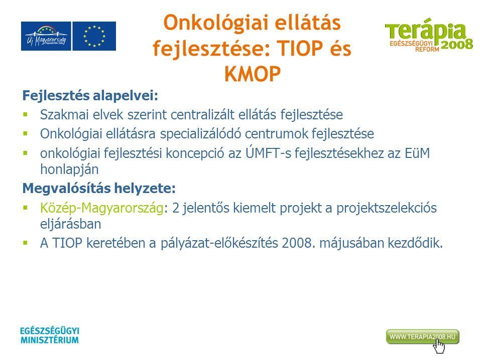 Onkológiai ellátás fejlesztése: TIOP és KMOP Fejlesztés alapelvei:  Szakmai elvek szerint centralizált ellátás fejlesztése  Onkológiai ellátásra spe