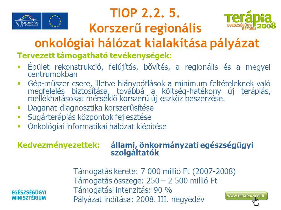 TIOP 2.2. 5. Korszerű regionális onkológiai hálózat kialakítása pályázat Tervezett támogatható tevékenységek:  Épület rekonstrukció, felújítás, bővít