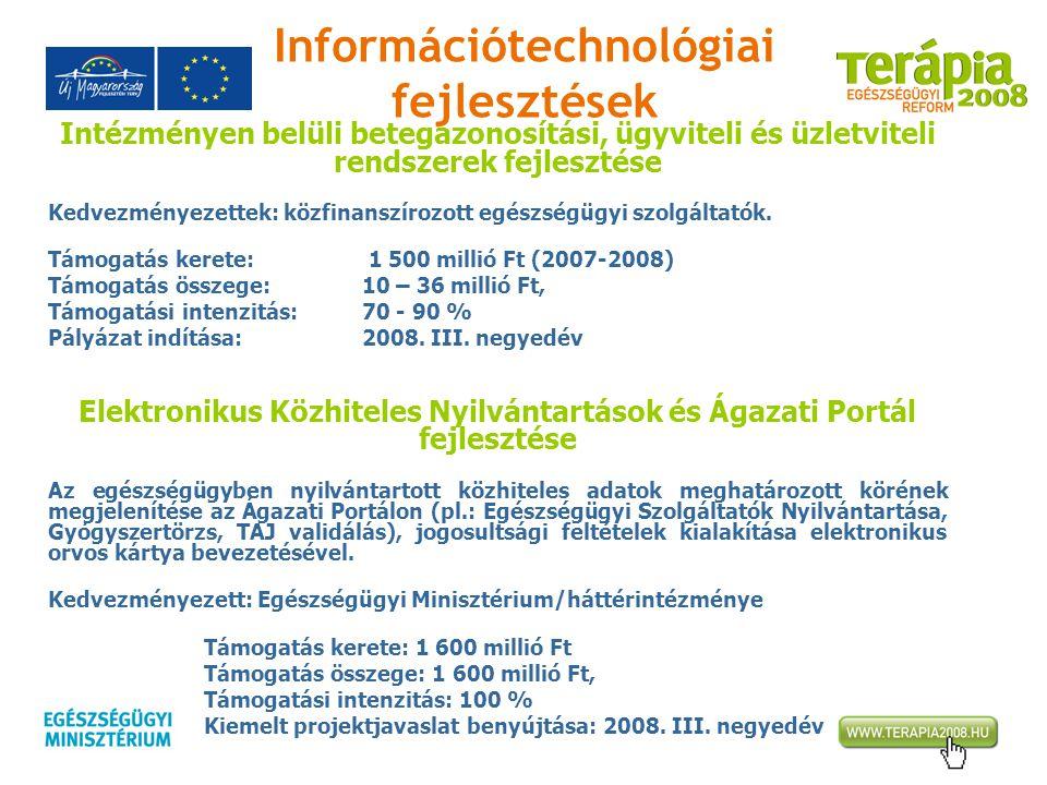 Információtechnológiai fejlesztések Intézményen belüli betegazonosítási, ügyviteli és üzletviteli rendszerek fejlesztése Kedvezményezettek: közfinansz