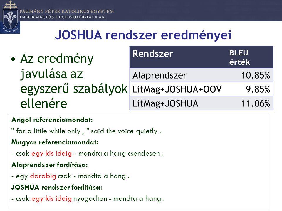JOSHUA rendszer eredményei •Az eredmény javulása az egyszerű szabályok ellenére Rendszer BLEU érték Alaprendszer10.85% LitMag+JOSHUA+OOV9.85% LitMag+J
