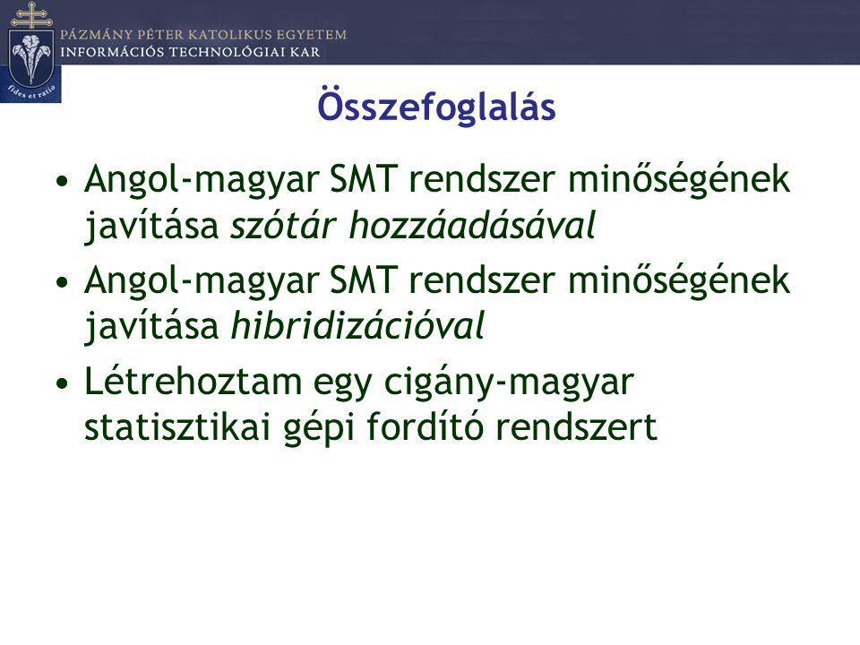 Összefoglalás •Angol-magyar SMT rendszer minőségének javítása szótár hozzáadásával •Angol-magyar SMT rendszer minőségének javítása hibridizációval •Lé