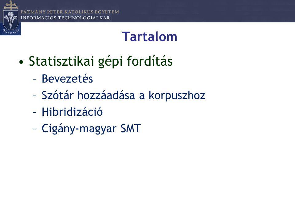 Tartalom •Statisztikai gépi fordítás –Bevezetés –Szótár hozzáadása a korpuszhoz –Hibridizáció –Cigány-magyar SMT