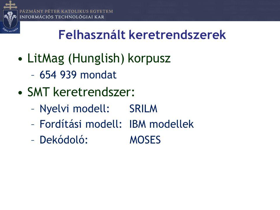 Felhasznált keretrendszerek •LitMag (Hunglish) korpusz –654 939 mondat •SMT keretrendszer: –Nyelvi modell: SRILM –Fordítási modell: IBM modellek –Dekó