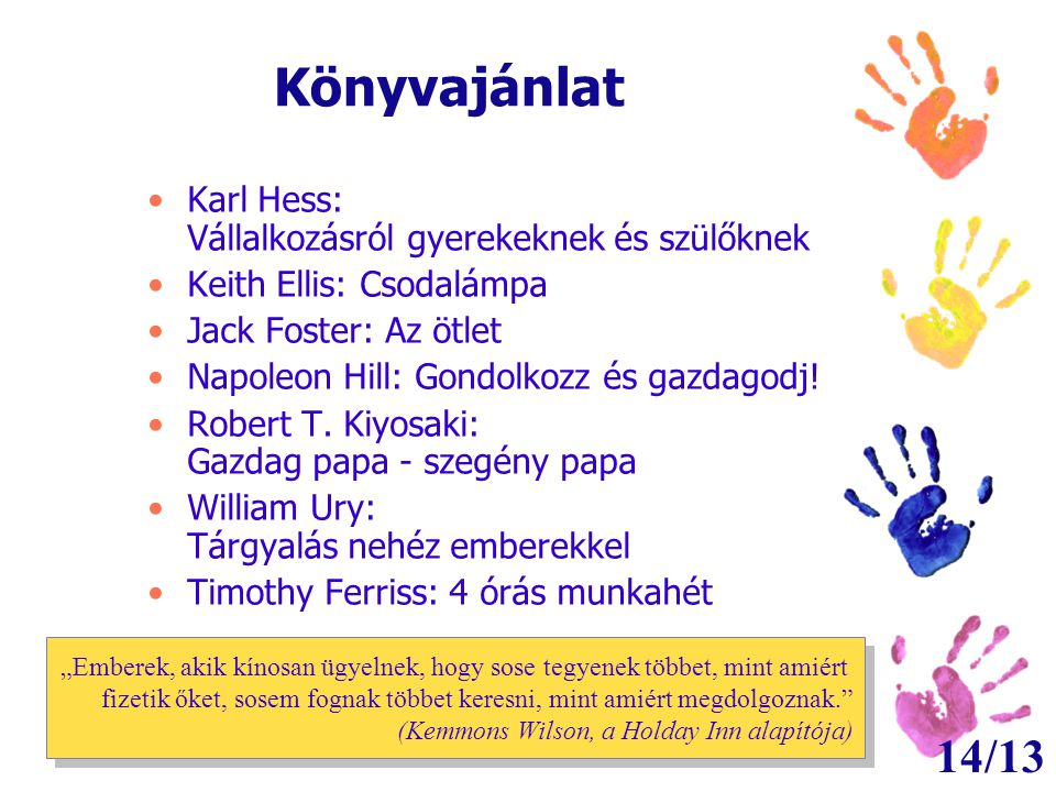 14/13 Könyvajánlat •Karl Hess: Vállalkozásról gyerekeknek és szülőknek •Keith Ellis: Csodalámpa •Jack Foster: Az ötlet •Napoleon Hill: Gondolkozz és gazdagodj.