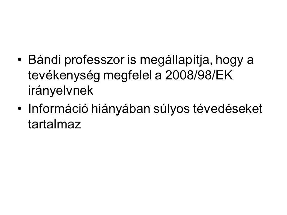 •Bándi professzor is megállapítja, hogy a tevékenység megfelel a 2008/98/EK irányelvnek •Információ hiányában súlyos tévedéseket tartalmaz