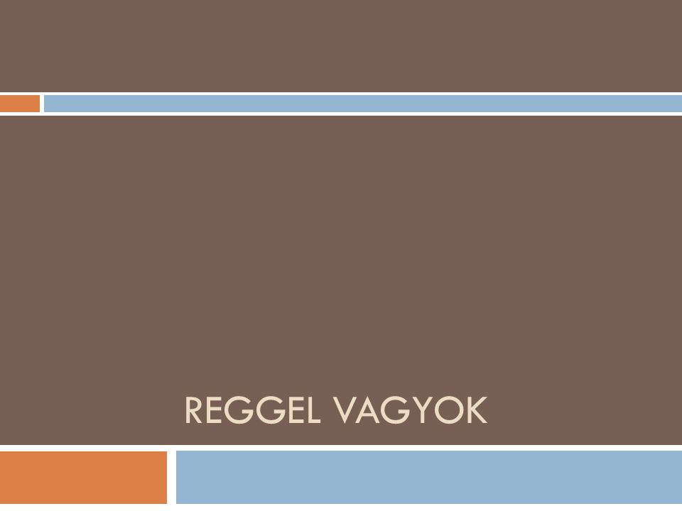REGGEL VAGYOK