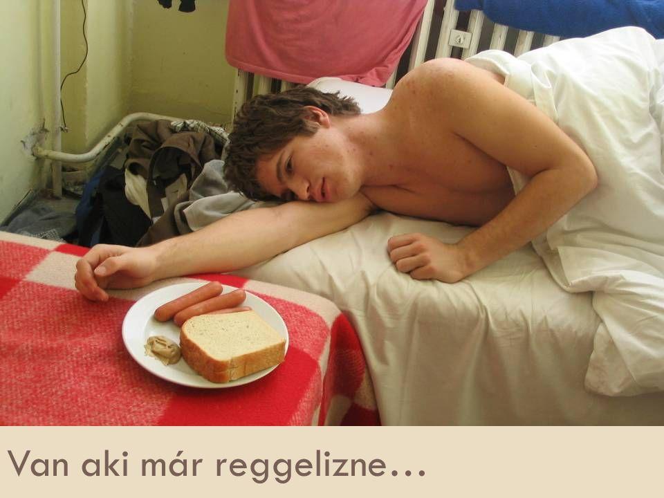 Van aki már reggelizne…