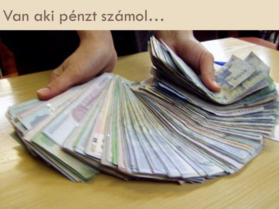 Van aki pénzt számol…