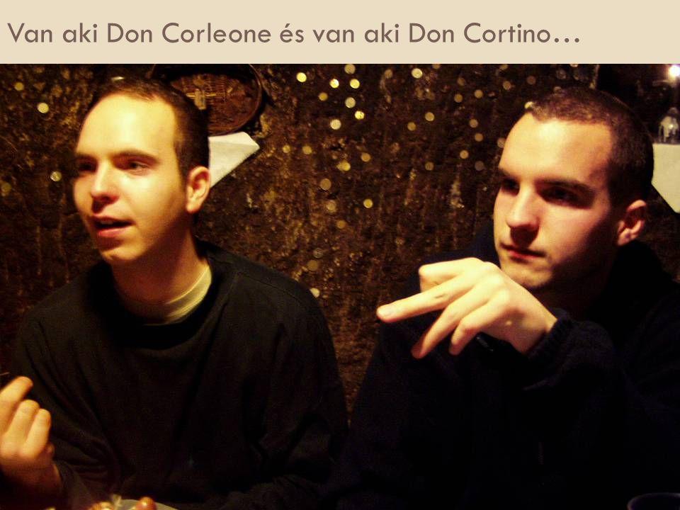 Van aki Don Corleone és van aki Don Cortino…