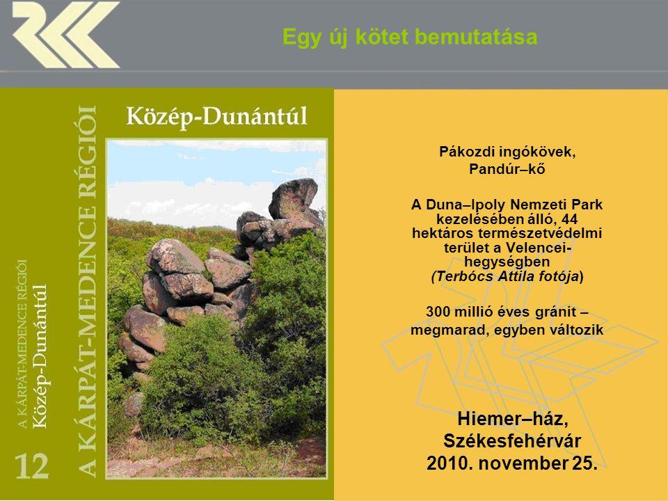 MTA Regionális Kutatások Központja Egy új kötet bemutatása Pákozdi ingókövek, Pandúr–kő A Duna–Ipoly Nemzeti Park kezelésében álló, 44 hektáros termés