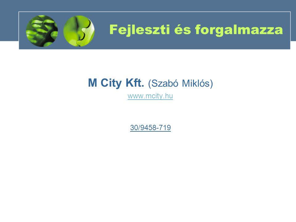 Fejleszti és forgalmazza M City Kft. (Szabó Miklós) www.mcity.hu 30/9458-719