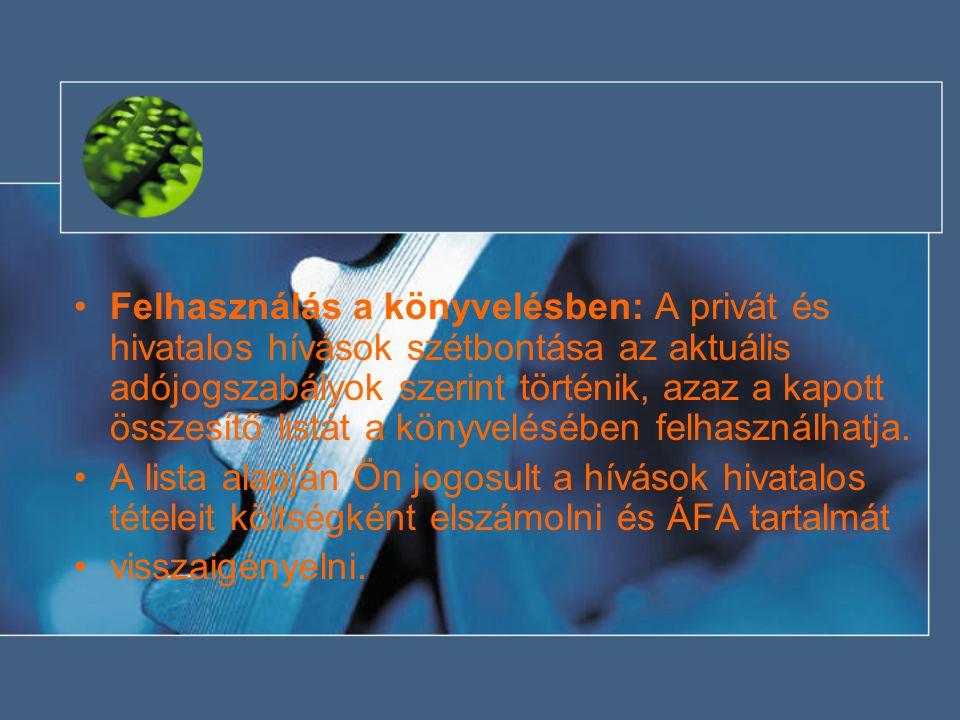 •Felhasználás a könyvelésben: A privát és hivatalos hívások szétbontása az aktuális adójogszabályok szerint történik, azaz a kapott összesítő listát a könyvelésében felhasználhatja.