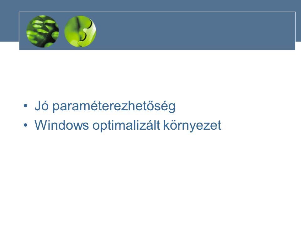 •Jó paraméterezhetőség •Windows optimalizált környezet
