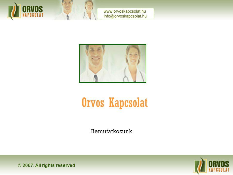 © 2007. All rights reserved Orvos Kapcsolat Bemutatkozunk