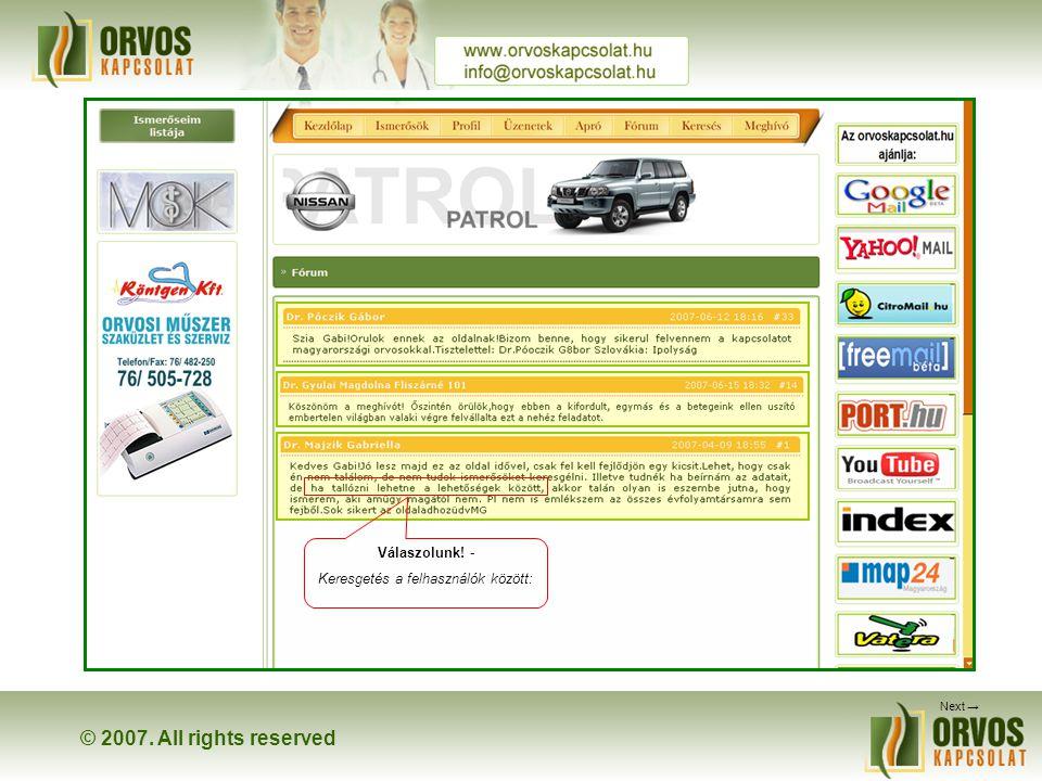 © 2007. All rights reserved Rólunk mondják A Fórumon lehetőség nyílik, szakmai- és nem szakmai témák megvitatására. Előnyünk, hogy az orvosok garantál
