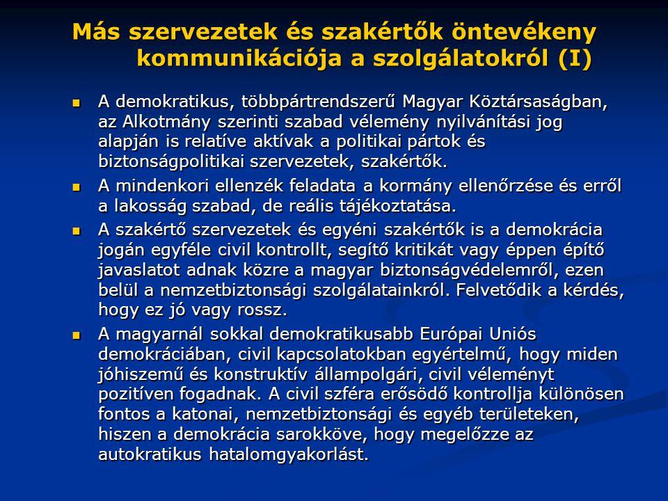 Más szervezetek és szakértők öntevékeny kommunikációja a szolgálatokról (I)  A demokratikus, többpártrendszerű Magyar Köztársaságban, az Alkotmány sz