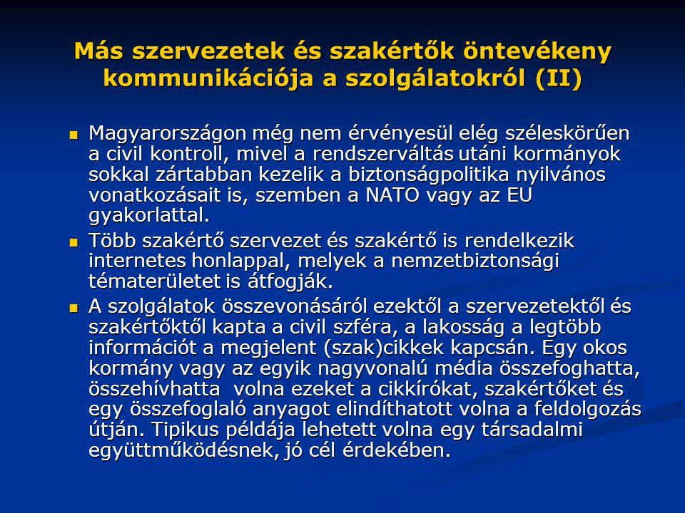 Más szervezetek és szakértők öntevékeny kommunikációja a szolgálatokról (II)  Magyarországon még nem érvényesül elég széleskörűen a civil kontroll, m