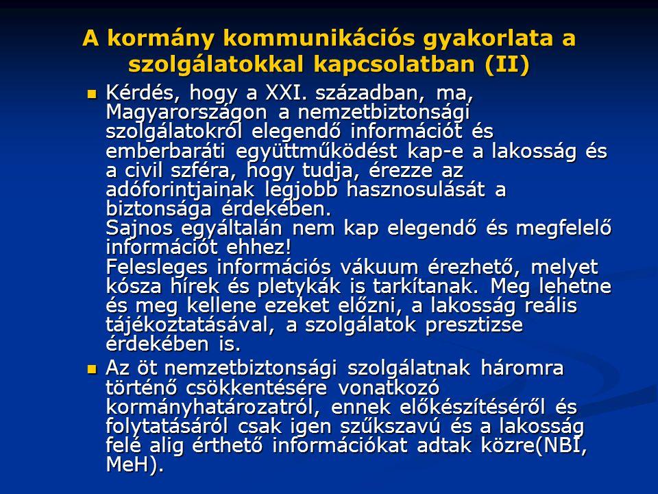 A kormány kommunikációs gyakorlata a szolgálatokkal kapcsolatban (II)  Kérdés, hogy a XXI. században, ma, Magyarországon a nemzetbiztonsági szolgálat