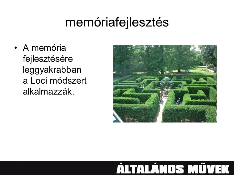 memóriafejlesztés •A memória fejlesztésére leggyakrabban a Loci módszert alkalmazzák.