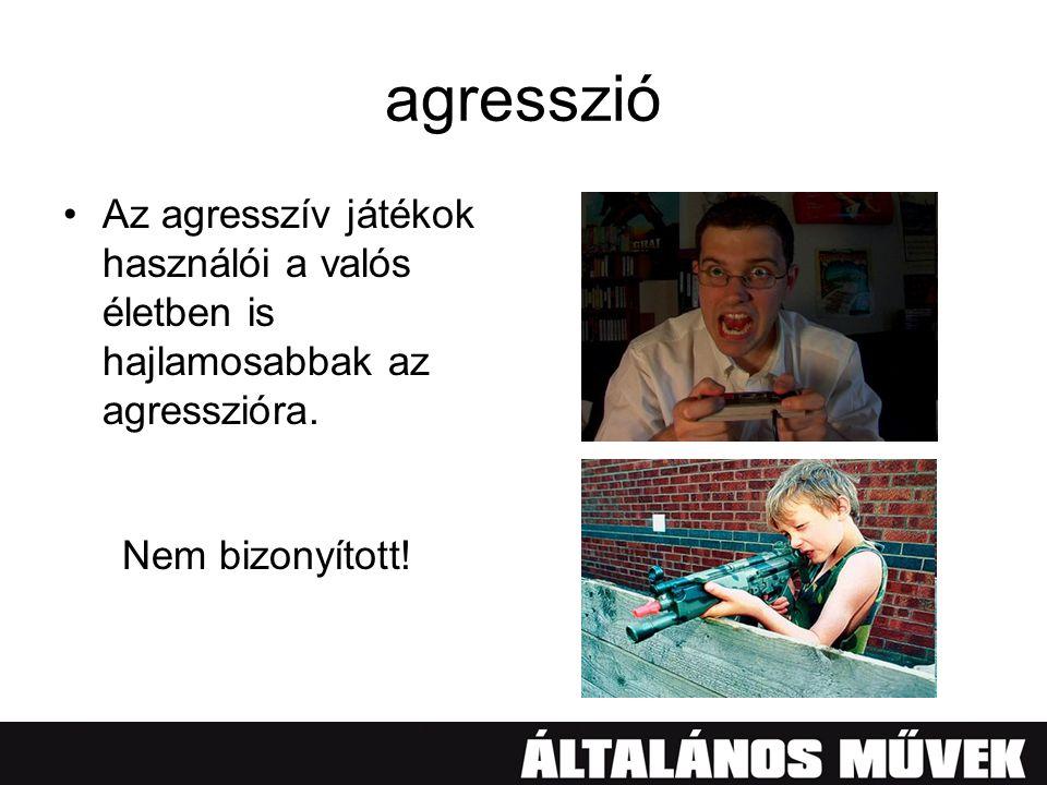 agresszió •Az agresszív játékok használói a valós életben is hajlamosabbak az agresszióra. Nem bizonyított!