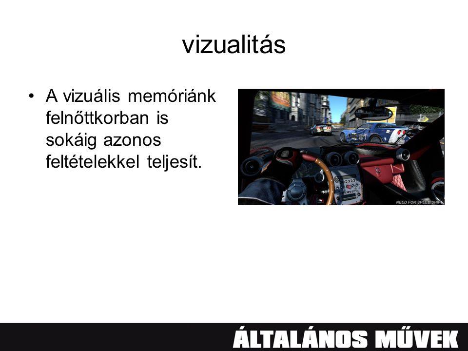 vizualitás •A vizuális memóriánk felnőttkorban is sokáig azonos feltételekkel teljesít.
