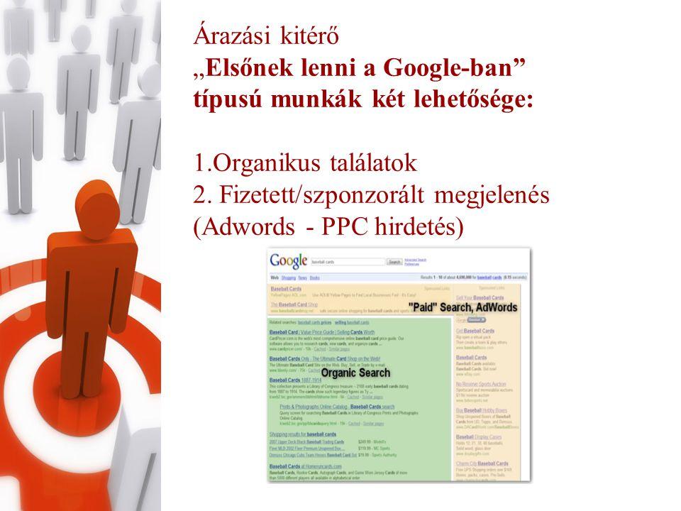 """Árazási kitérő """"Elsőnek lenni a Google-ban típusú munkák két lehetősége: 1.Organikus találatok 2."""