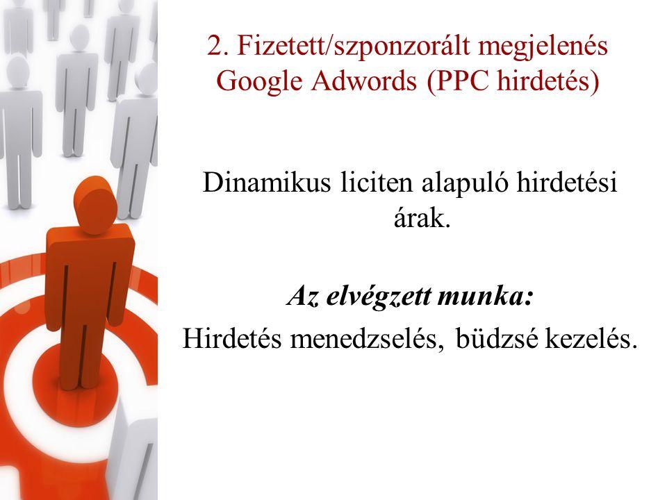 2. Fizetett/szponzorált megjelenés Google Adwords (PPC hirdetés) Dinamikus liciten alapuló hirdetési árak. Az elvégzett munka: Hirdetés menedzselés, b