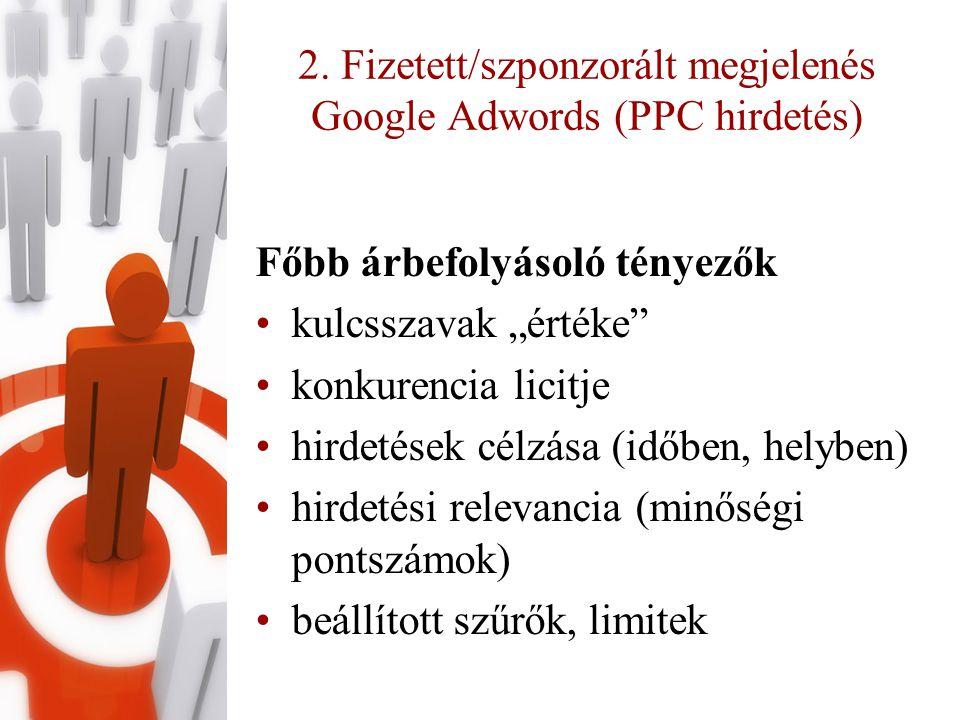 """2. Fizetett/szponzorált megjelenés Google Adwords (PPC hirdetés) Főbb árbefolyásoló tényezők •kulcsszavak """"értéke"""" •konkurencia licitje •hirdetések cé"""