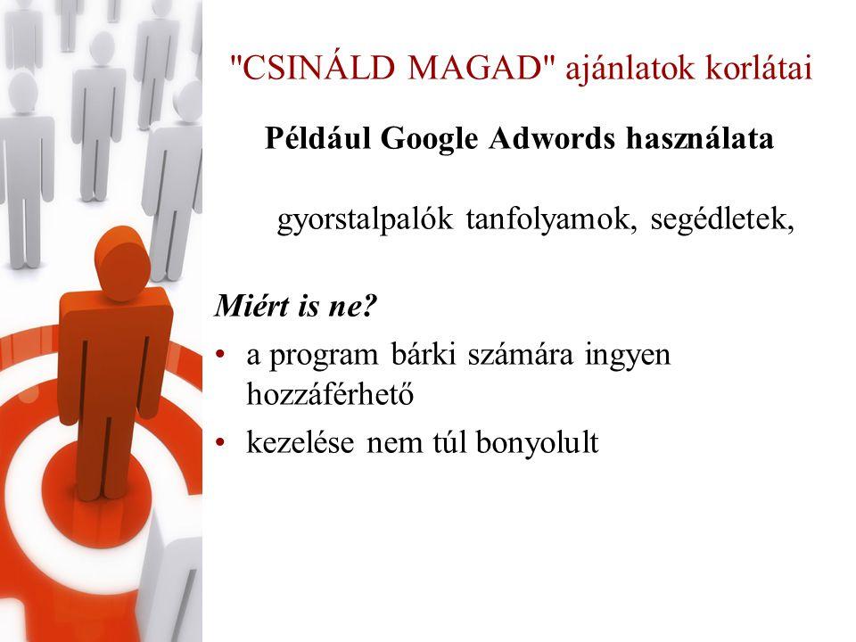 CSINÁLD MAGAD ajánlatok korlátai Például Google Adwords használata gyorstalpalók tanfolyamok, segédletek, Miért is ne.