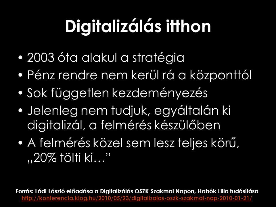 """Digitalizálás itthon •2003 óta alakul a stratégia •Pénz rendre nem kerül rá a központtól •Sok független kezdeményezés •Jelenleg nem tudjuk, egyáltalán ki digitalizál, a felmérés készülőben •A felmérés közel sem lesz teljes körű, """"20% tölti ki… Forrás: Ládi László előadása a Digitalizálás OSZK Szakmai Napon, Habók Lilla tudósítása http://konferencia.klog.hu/2010/05/23/digitalizalas-oszk-szakmai-nap-2010-01-21/ http://konferencia.klog.hu/2010/05/23/digitalizalas-oszk-szakmai-nap-2010-01-21/"""