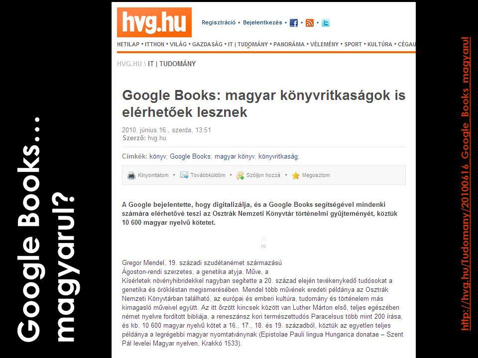 http://hvg.hu/Tudomany/20100616_Google_Books_magyarul Google Books… magyarul?