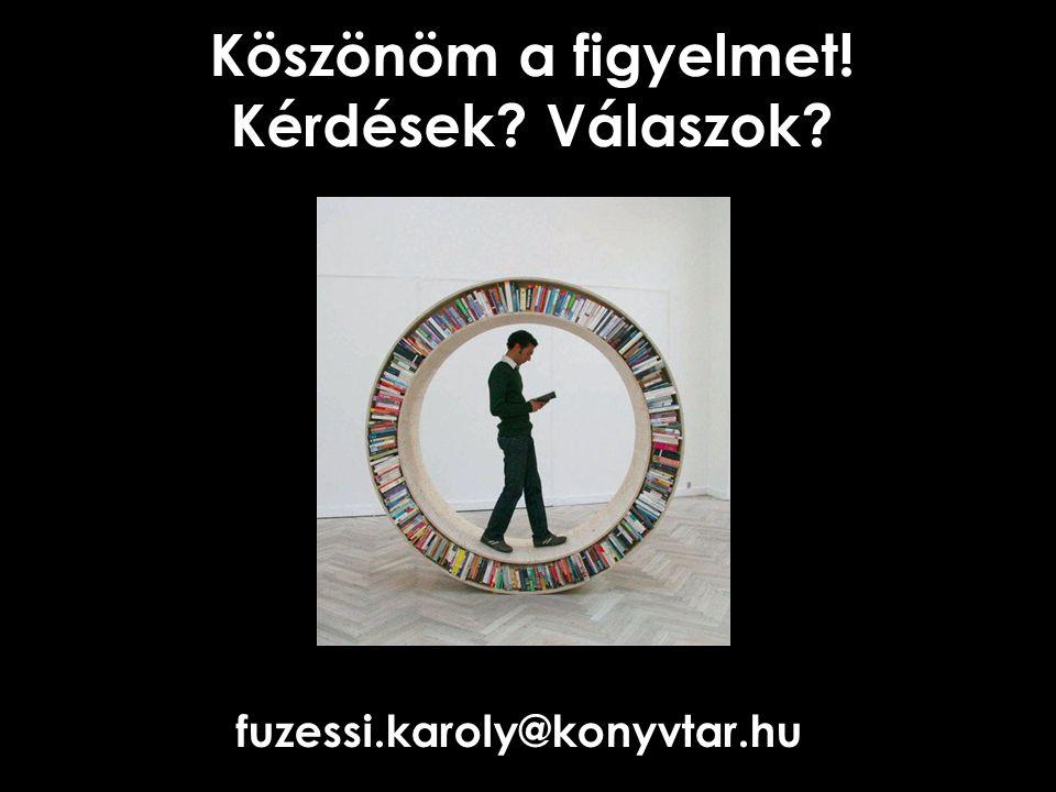 Köszönöm a figyelmet! Kérdések Válaszok fuzessi.karoly@konyvtar.hu