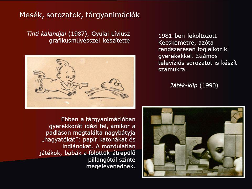 Mesék, sorozatok, tárgyanimációk Tinti kalandjai (1987), Gyulai Líviusz grafikusművésszel készítette Játék-klip (1990) Ebben a tárgyanimációban gyerek