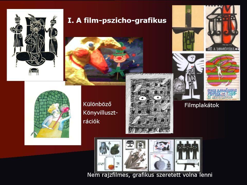 I. A film-pszicho-grafikus Különböző Könyvilluszt- rációk Filmplakátok Nem rajzfilmes, grafikus szeretett volna lenni