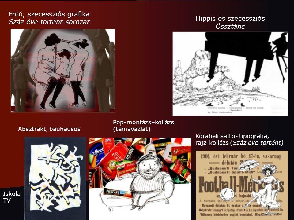 Fotó, szecessziós grafika Száz éve történt-sorozat Pop-montázs–kollázs (témavázlat) Hippis és szecessziós Össztánc Korabeli sajtó- tipográfia, rajz-ko