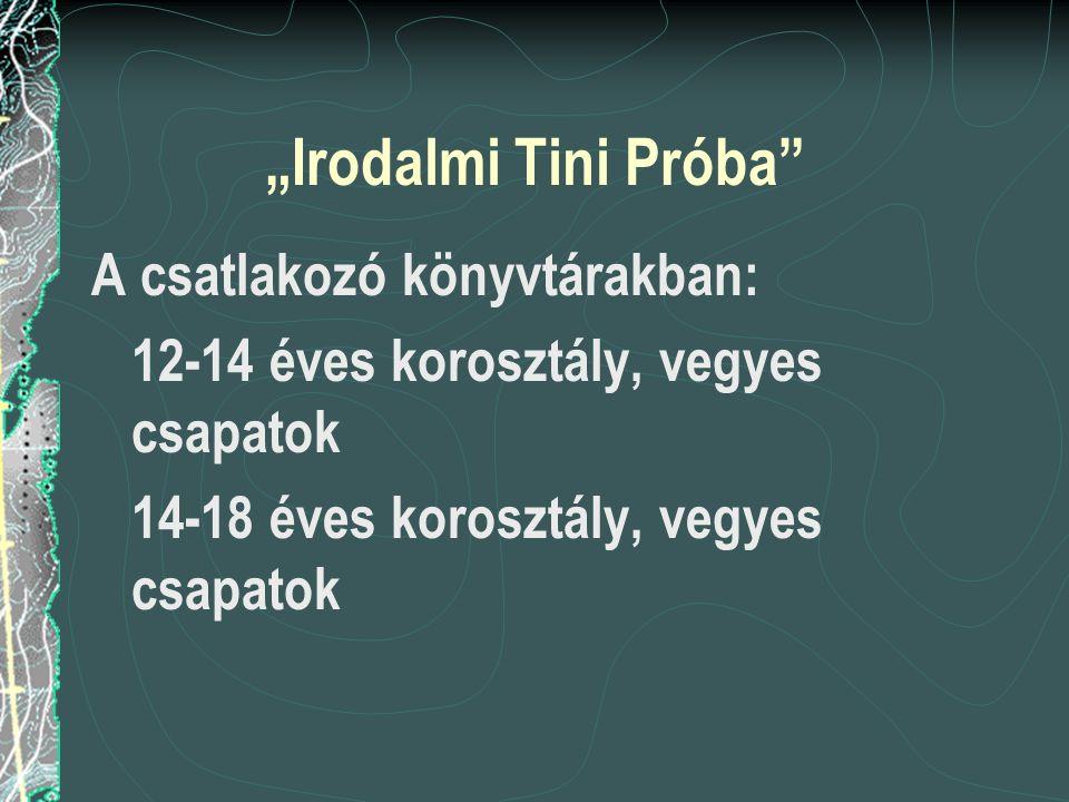 """""""Irodalmi Tini Próba A csatlakozó könyvtárakban: 12-14 éves korosztály, vegyes csapatok 14-18 éves korosztály, vegyes csapatok"""