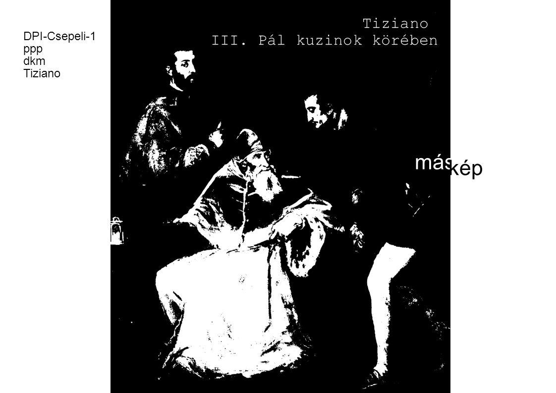 Tiziano III. Pál kuzinok körében DPI-Csepeli-1 ppp dkm Tiziano más kép